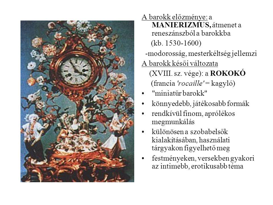 A barokk előzménye: a MANIERIZMUS, átmenet a reneszánszból a barokkba (kb. 1530-1600) -modorosság, mesterkéltség jellemzi A barokk késői változata (XV