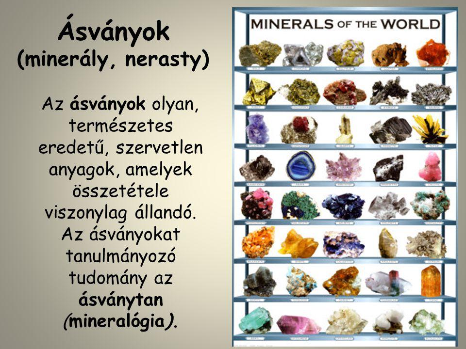 Ásványok (minerály, nerasty) Az ásványok olyan, természetes eredetű, szervetlen anyagok, amelyek összetétele viszonylag állandó. Az ásványokat tanulmá