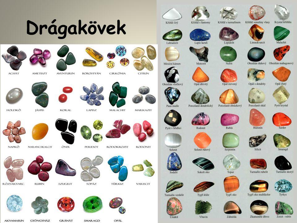 Drágakövek A drágakövek olyan természetes keletkezésű ásványokásványok, melyek szépségük, ritkaságuk és megfelelő keménységük (időtállóságuk) alapján