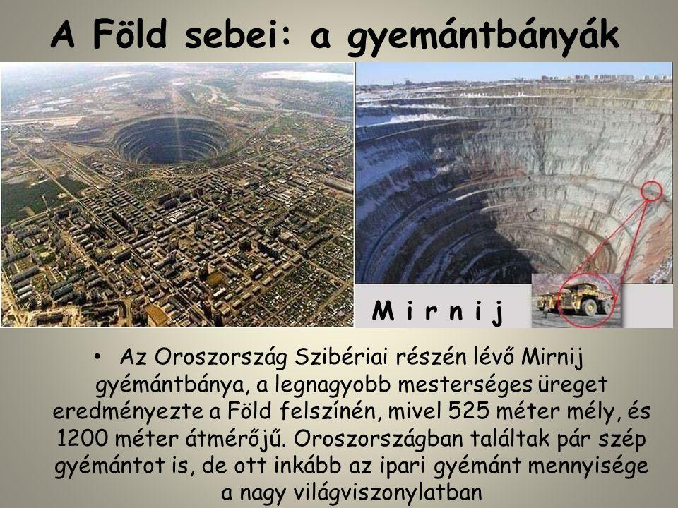 A Föld sebei: a gyemántbányák • Az Oroszország Szibériai részén lévő Mirnij gyémántbánya, a legnagyobb mesterséges üreget eredményezte a Föld felszínén, mivel 525 méter mély, és 1200 méter átmérőjű.