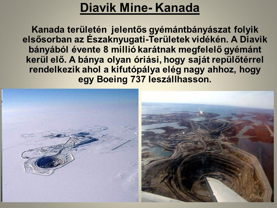 Diavik Mine- Kanada Kanada területén jelentős gyémántbányászat folyik elsősorban az Északnyugati-Területek vidékén. A Diavik bányából évente 8 millió