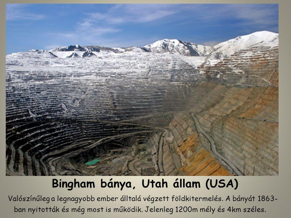Bingham bánya, Utah állam (USA) Valószínűleg a legnagyobb ember álltalá végzett földkitermelés. A bányát 1863- ban nyitották és még most is működik. J