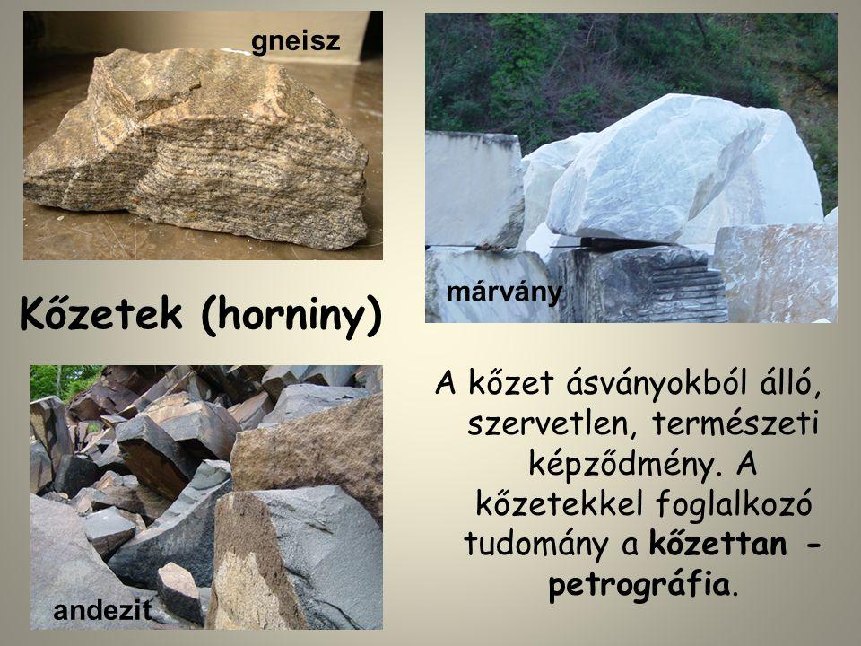 Kőzetek (horniny) A kőzet ásványokból álló, szervetlen, természeti képződmény. A kőzetekkel foglalkozó tudomány a kőzettan - petrográfia. gneisz andez