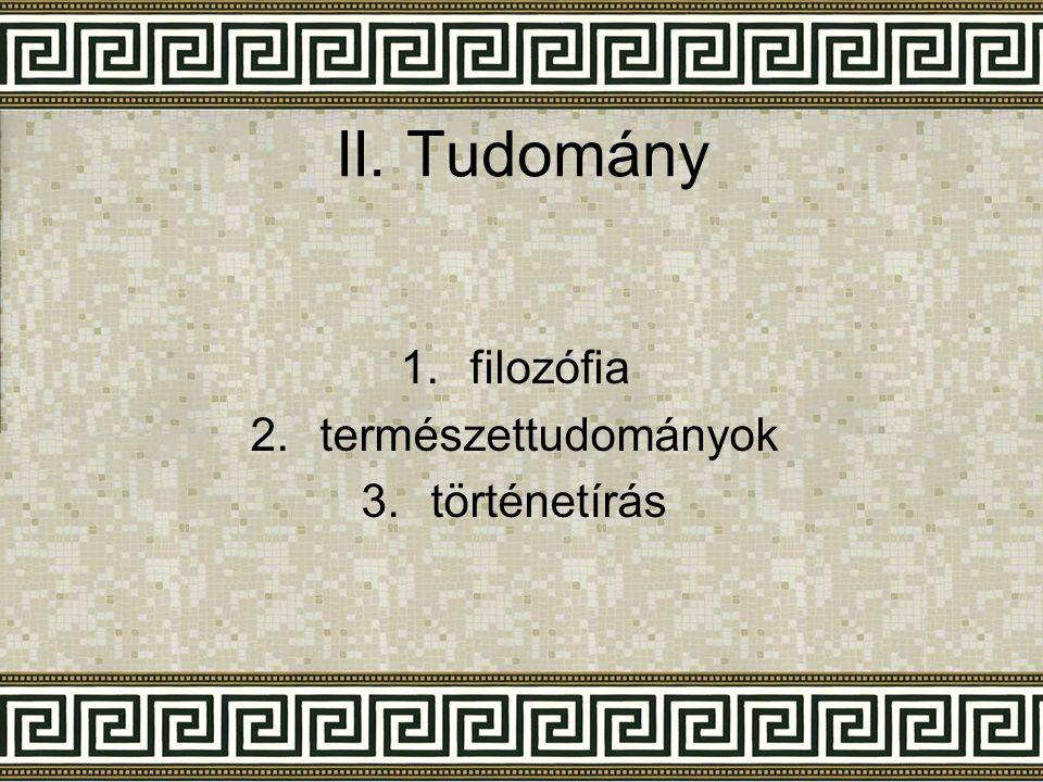 II. Tudomány 1.filozófia 2.természettudományok 3.történetírás