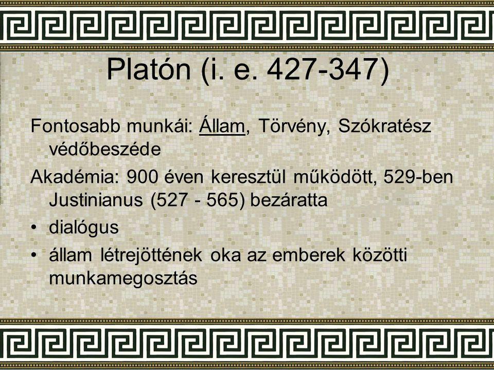 Platón (i. e. 427-347) Fontosabb munkái: Állam, Törvény, Szókratész védőbeszéde Akadémia: 900 éven keresztül működött, 529-ben Justinianus (527 - 565)