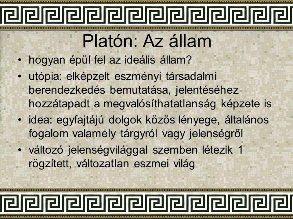 Platón: Az állam •h•hogyan épül fel az ideális állam? •u•utópia: elképzelt eszményi társadalmi berendezkedés bemutatása, jelentéséhez hozzátapadt a me