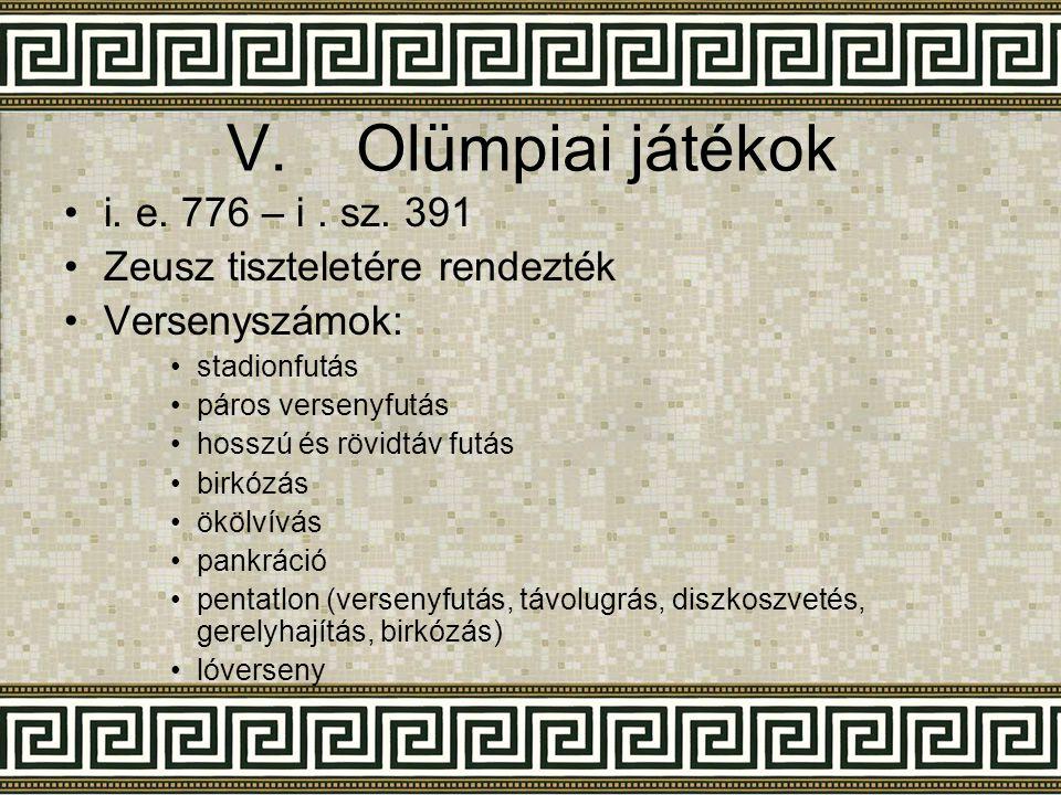 V.Olümpiai játékok •i•i. e. 776 – i. sz. 391 •Z•Zeusz tiszteletére rendezték •V•Versenyszámok: •s•stadionfutás •p•páros versenyfutás •h•hosszú és rövi