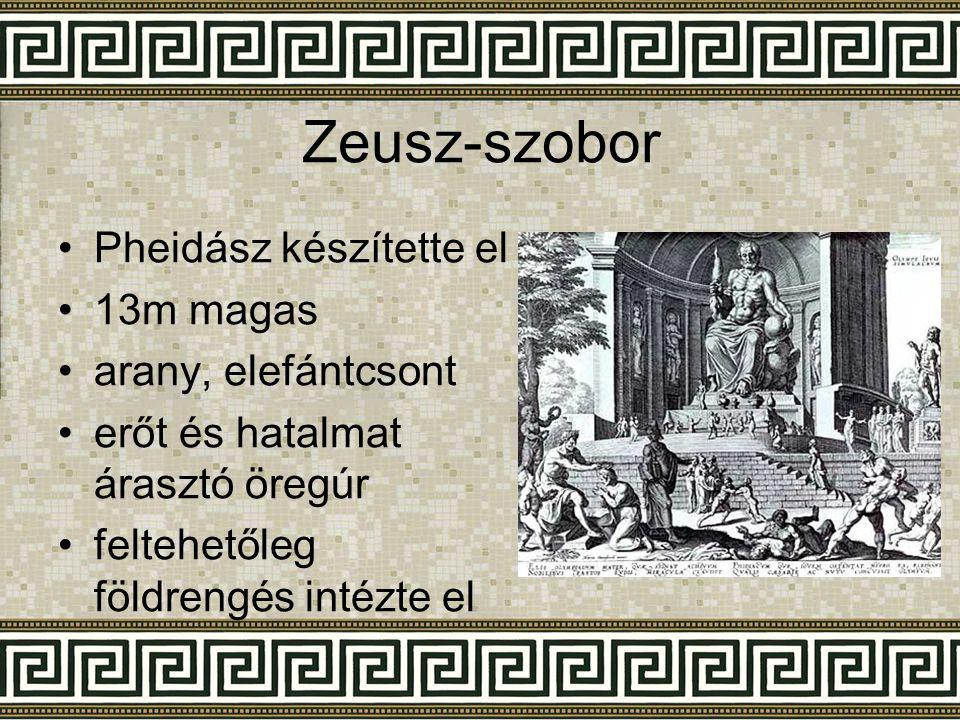 Zeusz-szobor •Pheidász készítette el •13m magas •arany, elefántcsont •erőt és hatalmat árasztó öregúr •feltehetőleg földrengés intézte el