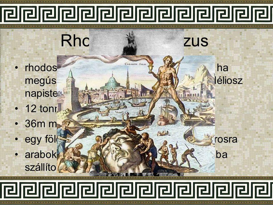Rhodoszi kolosszus •rhodosziak egy ostrom alatt megígérték, ha megússzák építenek egy nagy szobrot Héliosz napistennek •12 tonna fém •36m magas •egy f