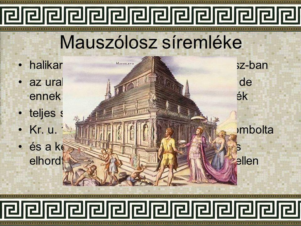 Mauszólosz síremléke •halikarnasszoszi fejedelem volt i. e. IV. sz-ban •az uralkodó majd a felesége is meghalt, de ennek ellenére a rajta dolgozók bef