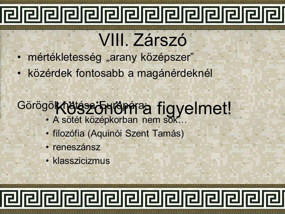 """VIII.Zárszó •mértékletesség """"arany középszer"""" •közérdek fontosabb a magánérdeknél Görögök hatása Európára: •A sötét középkorban nem sok… •filozófia (A"""