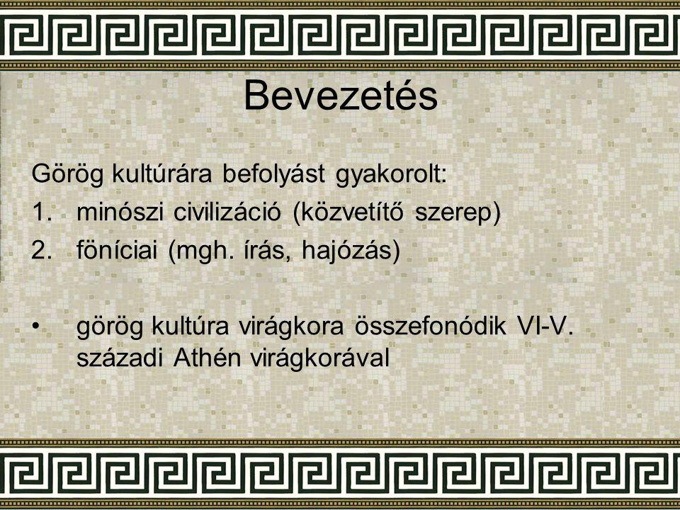Bevezetés Görög kultúrára befolyást gyakorolt: 1.minószi civilizáció (közvetítő szerep) 2.föníciai (mgh. írás, hajózás) •görög kultúra virágkora össze