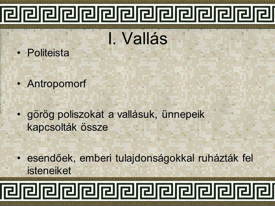 I. Vallás •Politeista •Antropomorf •görög poliszokat a vallásuk, ünnepeik kapcsolták össze •esendőek, emberi tulajdonságokkal ruházták fel isteneiket