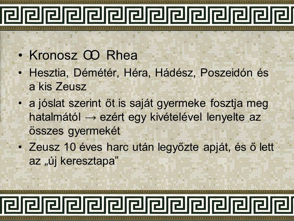 •KronoszRhea •Hesztia, Démétér, Héra, Hádész, Poszeidón és a kis Zeusz •a jóslat szerint őt is saját gyermeke fosztja meg hatalmától → ezért egy kivét