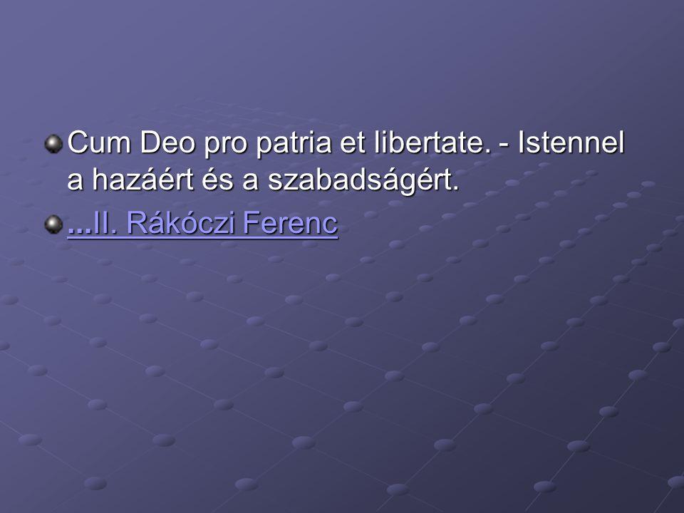 Cum Deo pro patria et libertate. - Istennel a hazáért és a szabadságért....II. Rákóczi Ferenc...II. Rákóczi Ferenc