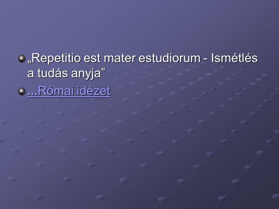 """""""Repetitio est mater estudiorum - Ismétlés a tudás anyja""""...Római idézet...Római idézet"""