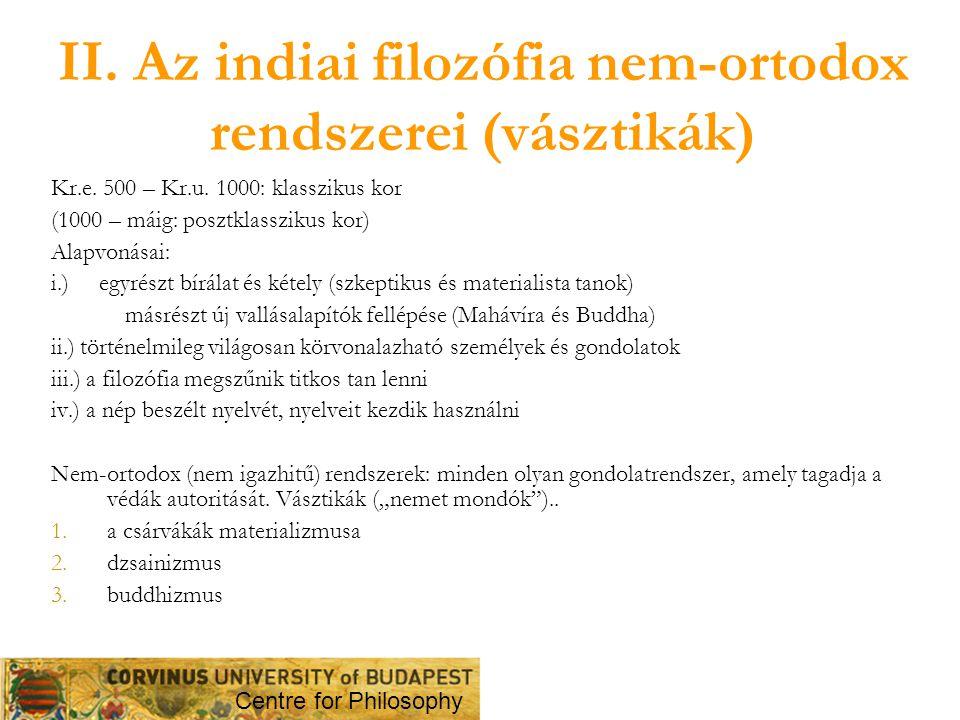 II. Az indiai filozófia nem-ortodox rendszerei (vásztikák) Kr.e. 500 – Kr.u. 1000: klasszikus kor (1000 – máig: posztklasszikus kor) Alapvonásai: i.)