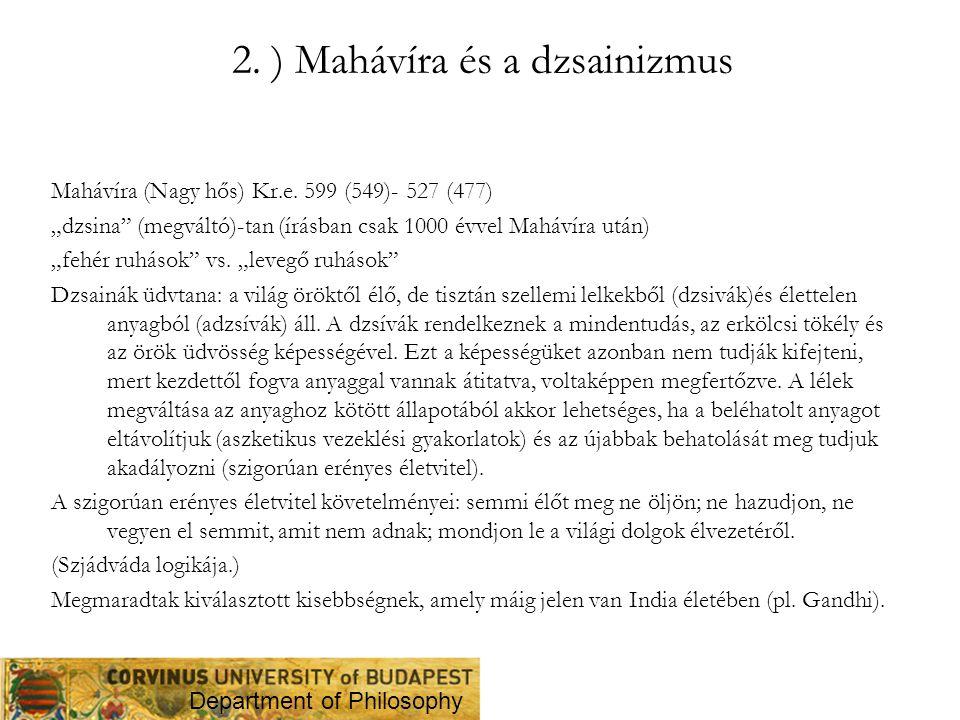 """2. ) Mahávíra és a dzsainizmus Mahávíra (Nagy hős) Kr.e. 599 (549)- 527 (477) """"dzsina"""" (megváltó)-tan (írásban csak 1000 évvel Mahávíra után) """"fehér r"""