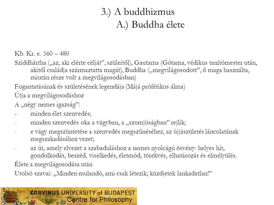 """3.) A buddhizmus A.) Buddha élete Kb. Kr. e. 560 – 480 Sziddhártha (""""az, aki elérte célját"""", szüleitől), Gautama (Gótama, védikus tanítómester után, a"""