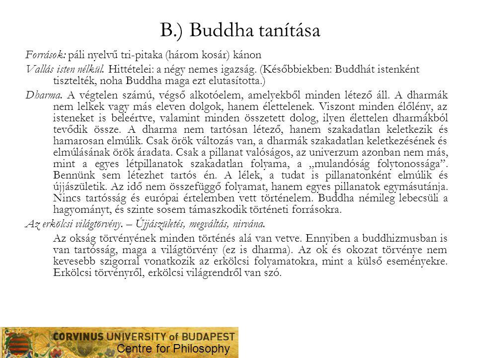 B.) Buddha tanítása Források: páli nyelvű tri-pitaka (három kosár) kánon Vallás isten nélkül. Hittételei: a négy nemes igazság. (Későbbiekben: Buddhát