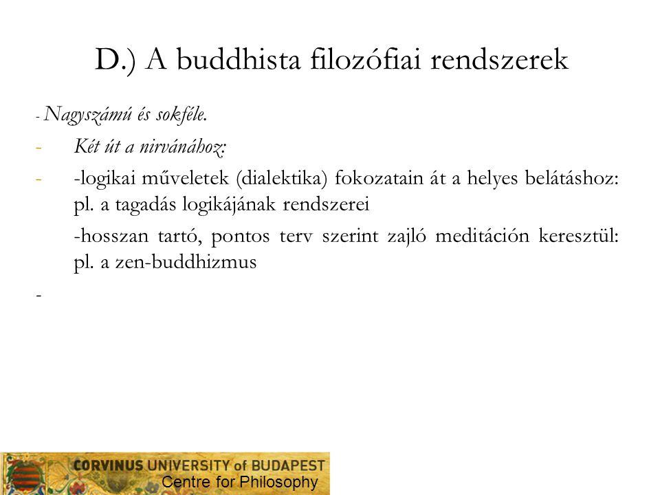D.) A buddhista filozófiai rendszerek - Nagyszámú és sokféle. -Két út a nirvánához: --logikai műveletek (dialektika) fokozatain át a helyes belátáshoz