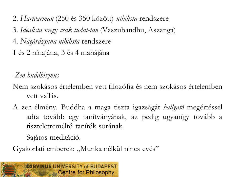 2. Harivarman (250 és 350 között) nihilista rendszere 3. Idealista vagy csak tudat-tan (Vaszubandhu, Aszanga) 4. Nágárdzsuna nihilista rendszere 1 és