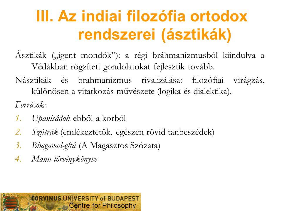 """III. Az indiai filozófia ortodox rendszerei (ásztikák) Ásztikák (""""igent mondók""""): a régi bráhmanizmusból kiindulva a Védákban rögzített gondolatokat f"""
