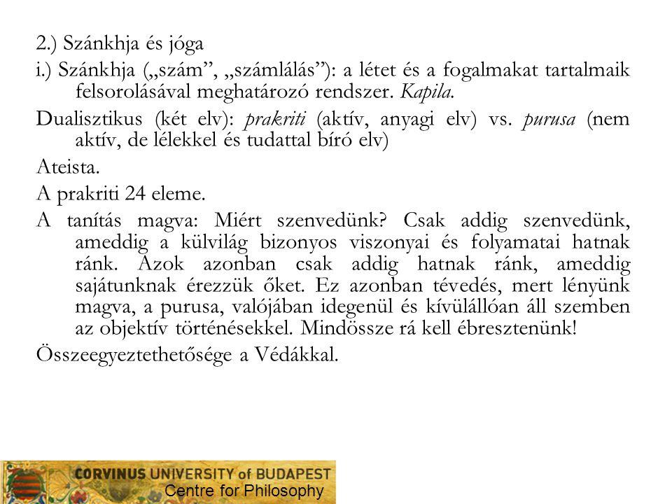 """2.) Szánkhja és jóga i.) Szánkhja (""""szám"""", """"számlálás""""): a létet és a fogalmakat tartalmaik felsorolásával meghatározó rendszer. Kapila. Dualisztikus"""
