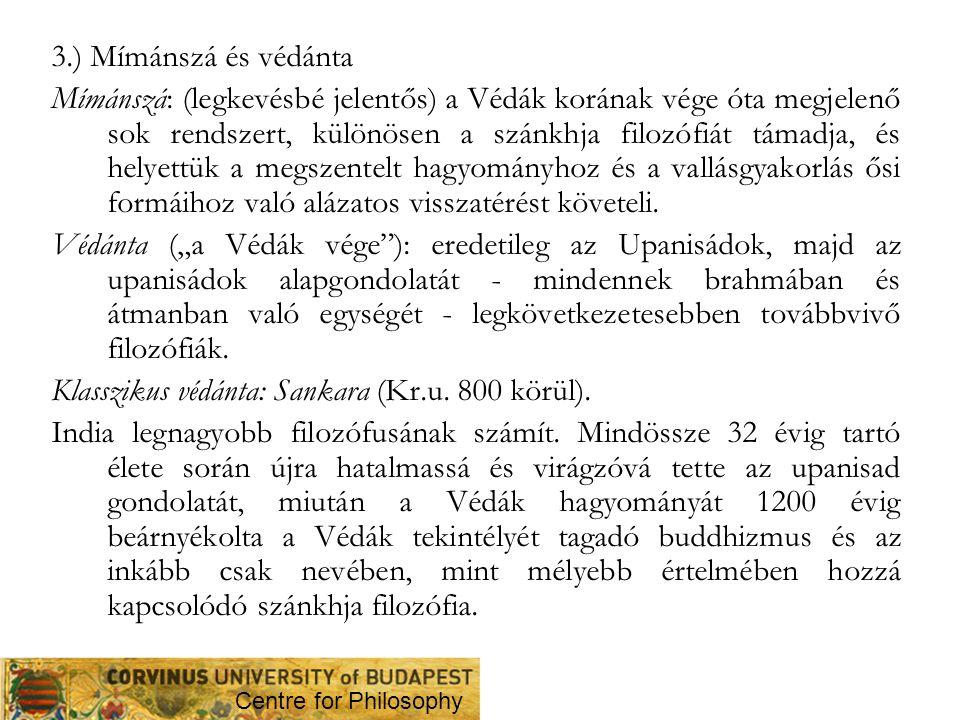 3.) Mímánszá és védánta Mímánszá: (legkevésbé jelentős) a Védák korának vége óta megjelenő sok rendszert, különösen a szánkhja filozófiát támadja, és