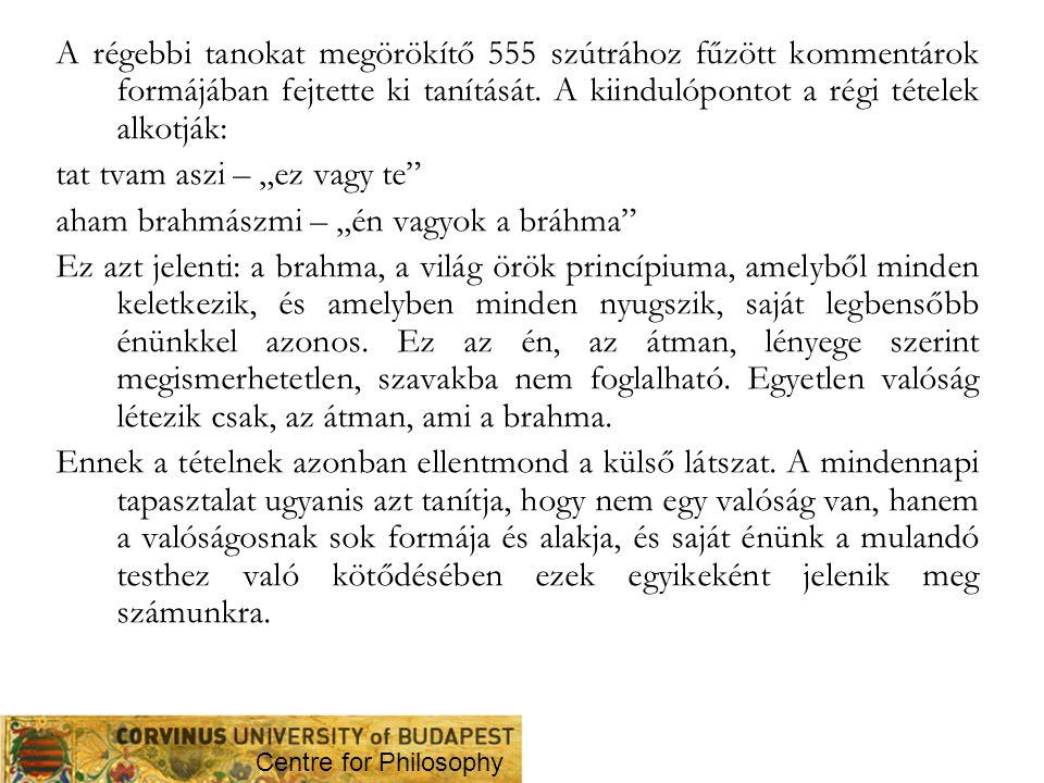 A régebbi tanokat megörökítő 555 szútrához fűzött kommentárok formájában fejtette ki tanítását. A kiindulópontot a régi tételek alkotják: tat tvam asz