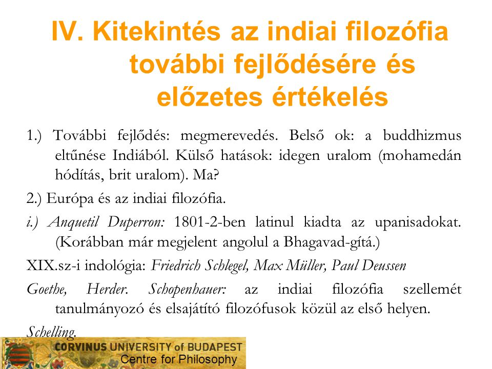 IV. Kitekintés az indiai filozófia további fejlődésére és előzetes értékelés 1.) További fejlődés: megmerevedés. Belső ok: a buddhizmus eltűnése Indiá