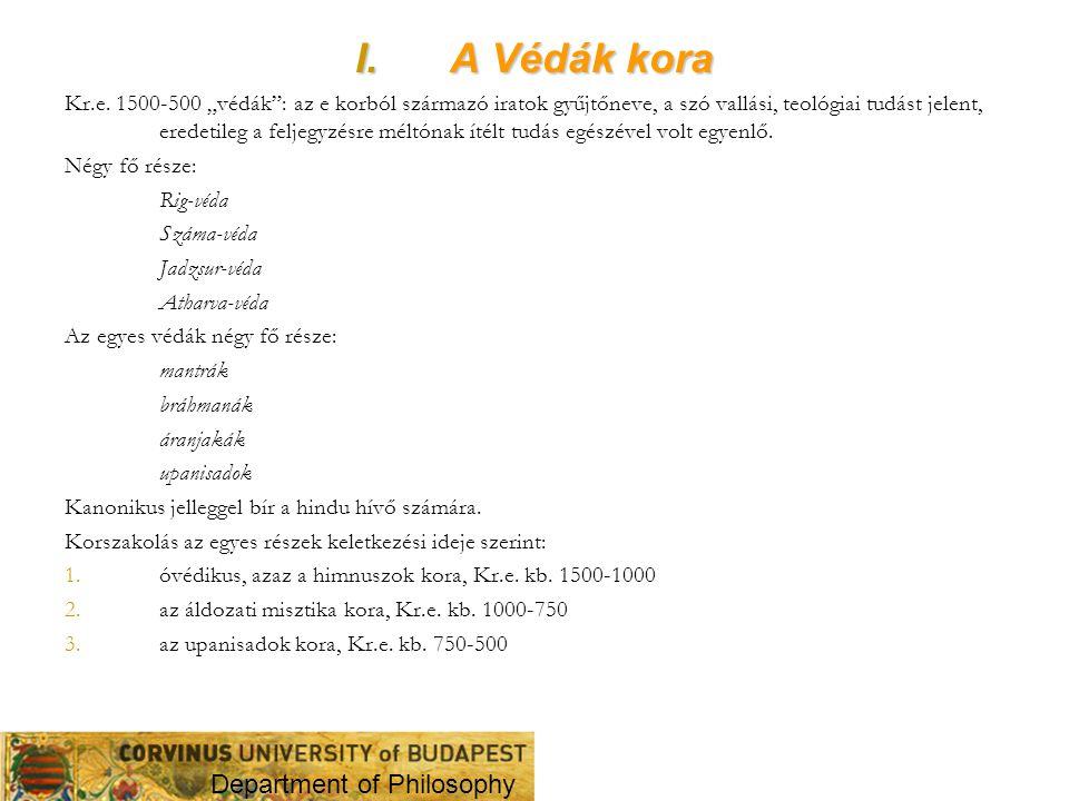 """I.A Védák kora Kr.e. 1500-500 """"védák"""": az e korból származó iratok gyűjtőneve, a szó vallási, teológiai tudást jelent, eredetileg a feljegyzésre méltó"""