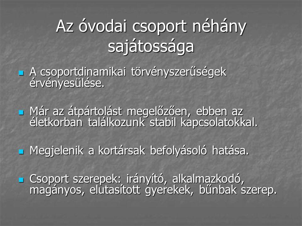 Az óvodai csoport néhány sajátossága  A csoportdinamikai törvényszerűségek érvényesülése.  Már az átpártolást megelőzően, ebben az életkorban találk