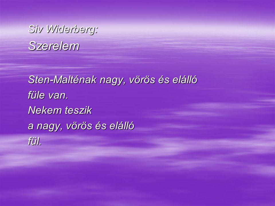 Siv Widerberg: Szerelem Sten-Malténak nagy, vörös és elálló füle van. Nekem teszik a nagy, vörös és elálló fül.