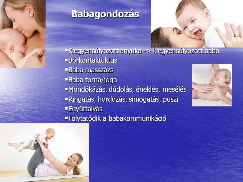 Babagondozás  Bőrkontaktuktus  Baba masszázs  Baba torna/jóga  Mondókázás, dúdolás, éneklés, mesélés  Ringatás, hordozás, simogatás, puszi  Együ
