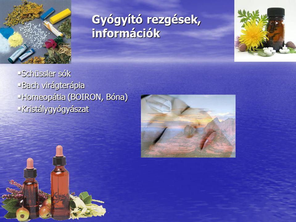 Gyógyító rezgések, információk  Schüssler sók  Bach virágterápia  Homeopátia (BOIRON, Bóna)  Kristálygyógyászat