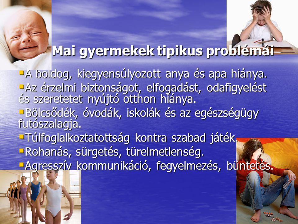 Mai gyermekek tipikus problémái Mai gyermekek tipikus problémái  A boldog, kiegyensúlyozott anya és apa hiánya.  Az érzelmi biztonságot, elfogadást,