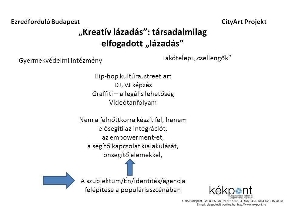"""Ezredforduló BudapestCityArt Projekt """"Kreatív lázadás"""": társadalmilag elfogadott """"lázadás"""" Gyermekvédelmi intézmény Lakótelepi """"csellengők"""" Hip-hop ku"""