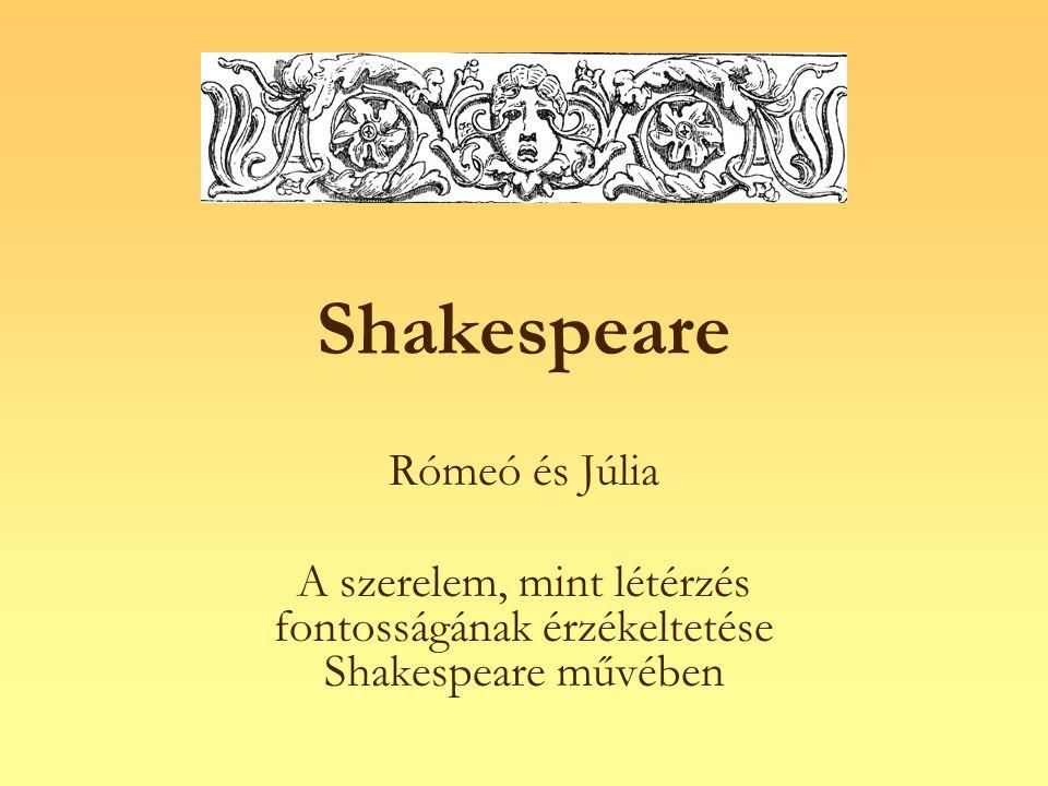 Shakespeare Rómeó és Júlia A szerelem, mint létérzés fontosságának érzékeltetése Shakespeare művében