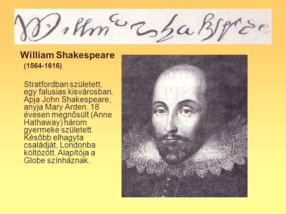 William Shakespeare (1564-1616) Stratfordban született, egy falusias kisvárosban. Apja John Shakespeare, anyja Mary Arden. 18 évesen megnősült (Anne H