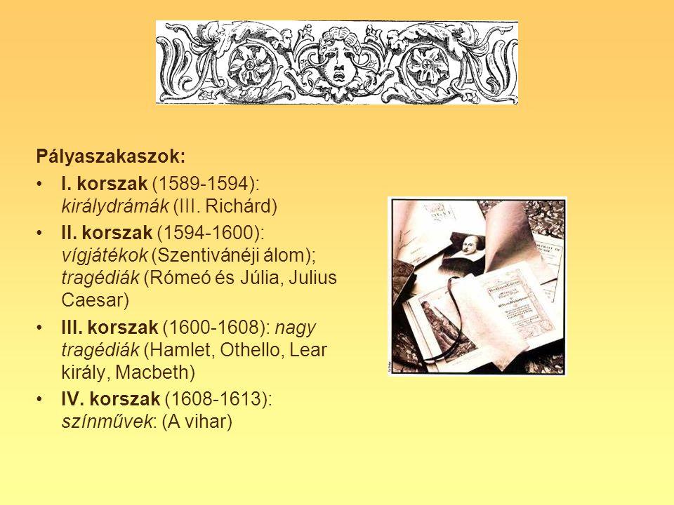 Pályaszakaszok: •I. korszak (1589-1594): királydrámák (III. Richárd) •II. korszak (1594-1600): vígjátékok (Szentivánéji álom); tragédiák (Rómeó és Júl