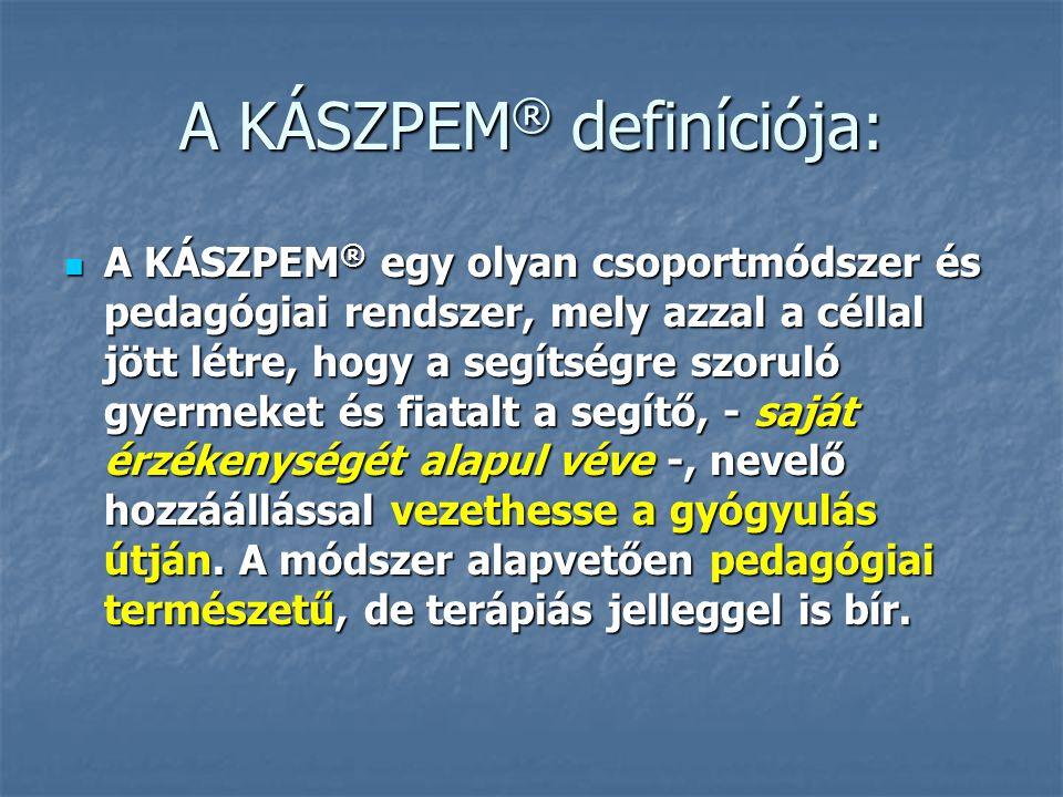 A KÁSZPEM ® definíciója:  A KÁSZPEM ® egy olyan csoportmódszer és pedagógiai rendszer, mely azzal a céllal jött létre, hogy a segítségre szoruló gyer