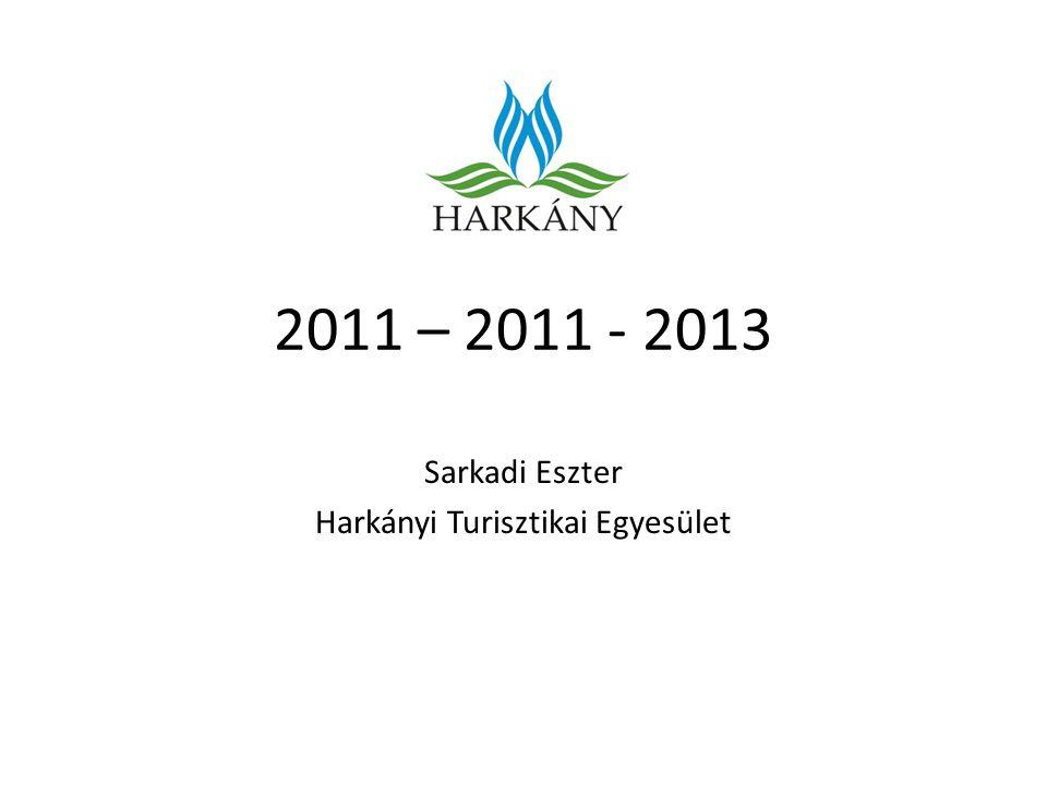 2011 – 2011 - 2013 Sarkadi Eszter Harkányi Turisztikai Egyesület