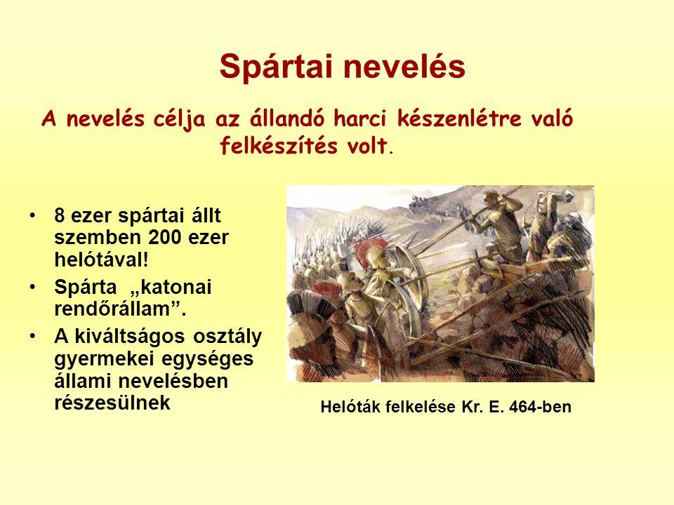 """Spártai nevelés •8 ezer spártai állt szemben 200 ezer helótával! •Spárta """"katonai rendőrállam"""". •A kiváltságos osztály gyermekei egységes állami nevel"""