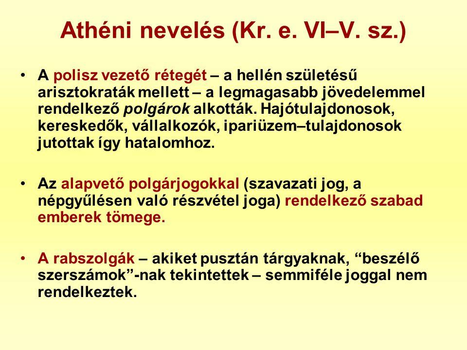 Athéni nevelés (Kr. e. VI–V. sz.) •A polisz vezető rétegét – a hellén születésű arisztokraták mellett – a legmagasabb jövedelemmel rendelkező polgárok