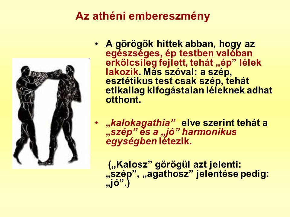 """Az athéni embereszmény •A görögök hittek abban, hogy az egészséges, ép testben valóban erkölcsileg fejlett, tehát """"ép"""" lélek lakozik. Más szóval: a sz"""