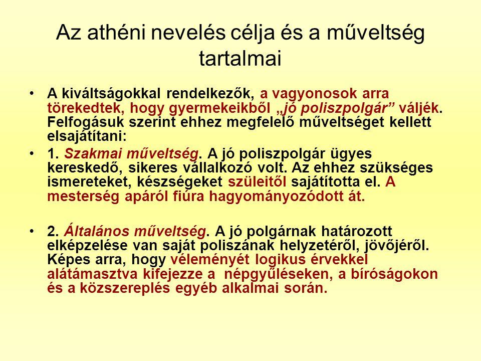 """Az athéni nevelés célja és a műveltség tartalmai •A kiváltságokkal rendelkezők, a vagyonosok arra törekedtek, hogy gyermekeikből """"jó poliszpolgár"""" vál"""