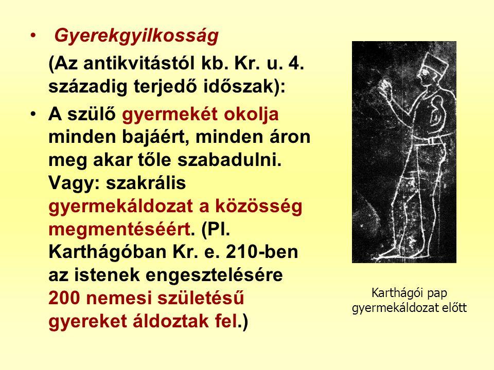 • Gyerekgyilkosság (Az antikvitástól kb. Kr. u. 4. századig terjedő időszak): •A szülő gyermekét okolja minden bajáért, minden áron meg akar tőle szab