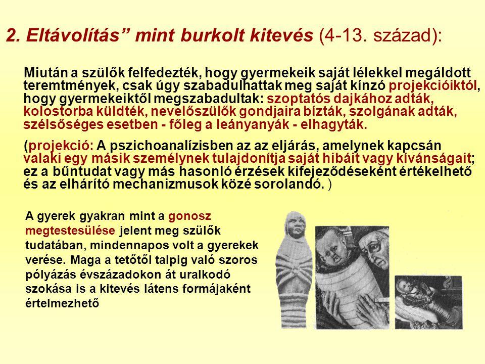 """2. Eltávolítás"""" mint burkolt kitevés (4-13. század): Miután a szülők felfedezték, hogy gyermekeik saját lélekkel megáldott teremtmények, csak úgy szab"""