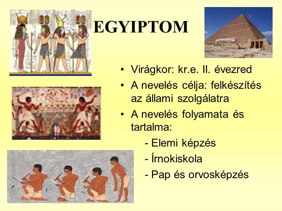 EGYIPTOM •Virágkor: kr.e. II. évezred •A nevelés célja: felkészítés az állami szolgálatra •A nevelés folyamata és tartalma: - Elemi képzés - Írnokisko